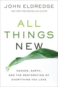 All Things New John Eldredge